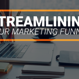 Streamlining Your Marketing Funnel